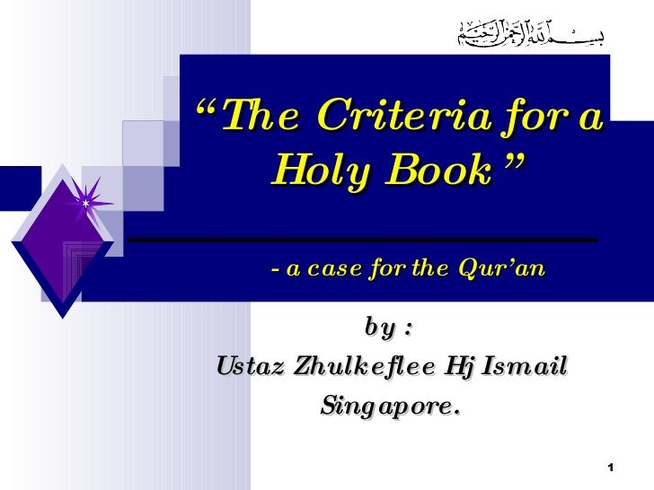 """ The Criteria for a Holy Book"" by :  Ustaz Zhulkeflee Hj Ismail Singapore. - a case for the Qur'an"