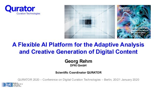 Georg Rehm DFKI GmbH Scientific Coordinator QURATOR QURATOR 2020 – Conference on Digital Curation Technologies – Berlin, 2...