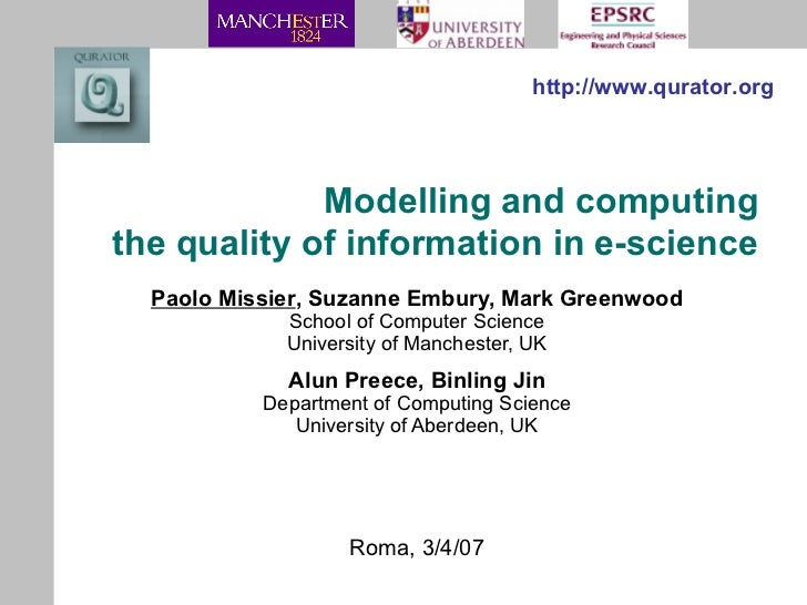 Modelling and computing the quality of information in e-science Paolo Missier , Suzanne Embury, Mark Greenwood School of C...