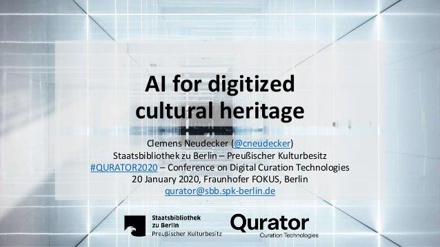 AI for digitized cultural heritage Clemens Neudecker (@cneudecker) Staatsbibliothek zu Berlin – Preußischer Kulturbesitz #...