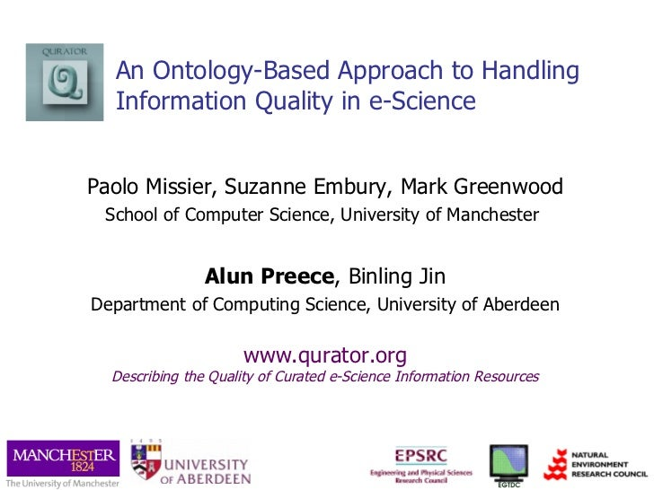 An Ontology-Based Approach to Handling Information Quality in e-Science Paolo Missier, Suzanne Embury, Mark Greenwood Scho...