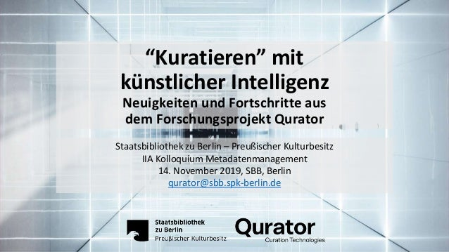 """""""Kuratieren"""" mit künstlicher Intelligenz Neuigkeiten und Fortschritte aus dem Forschungsprojekt Qurator Staatsbibliothek z..."""