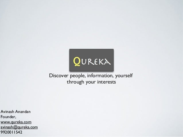 Discover people, information, yourself through your interests Avinash Anandan Founder, www.qureka.com avinash@qureka.com 9...