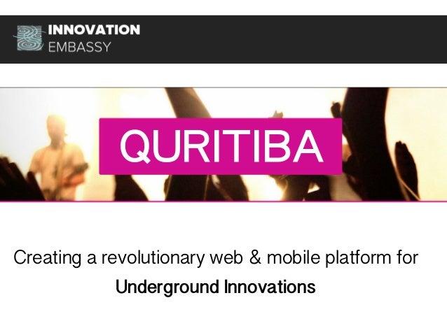 QURITIBA Creating a revolutionary web & mobile platform for Underground Innovations