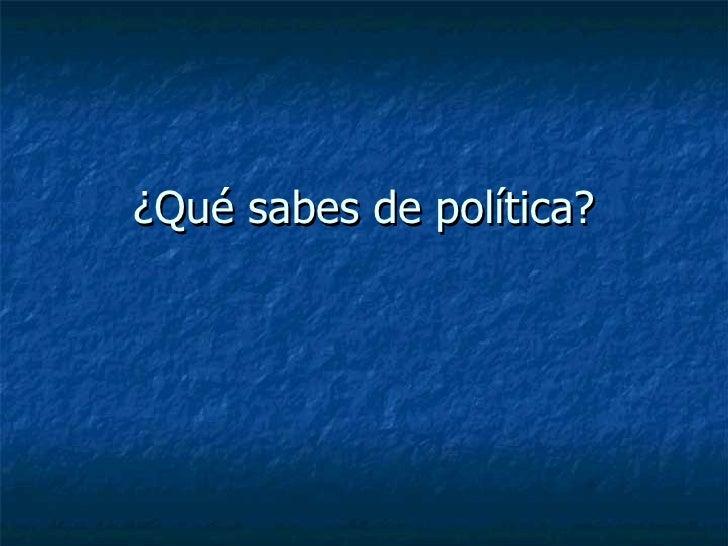 ¿Qué sabes de política?