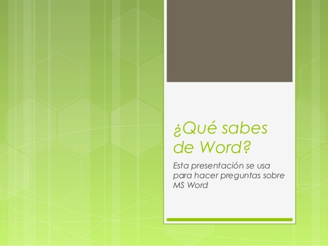 ¿Qué sabesde Word?Esta presentación se usapara hacer preguntas sobreMS Word