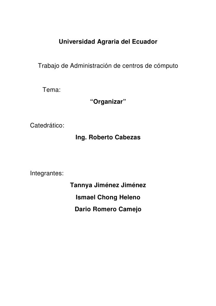 """Universidad Agraria del Ecuador  Trabajo de Administración de centros de cómputo    Tema:                    """"Organizar""""Ca..."""