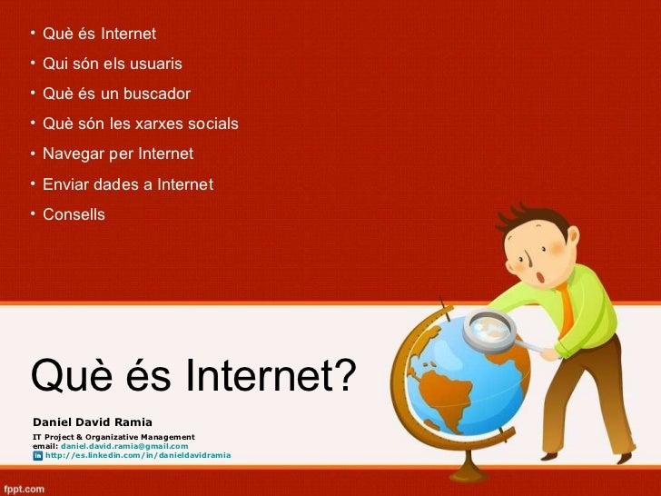 Què és Internet? <ul><li>Què és Internet </li></ul><ul><li>Qui són els usuaris </li></ul><ul><li>Què és un buscador </li><...