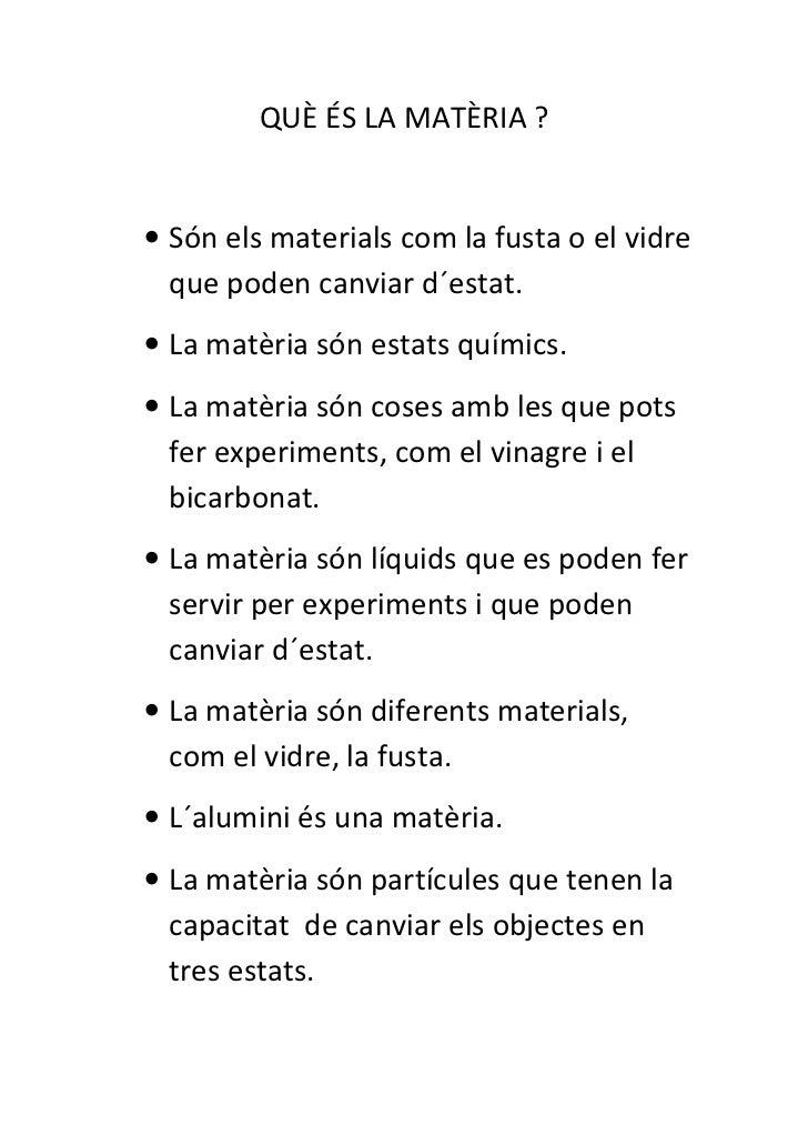 QUÈ ÉS LA MATÈRIA ?• Són els materials com la fusta o el vidre  que poden canviar d´estat.• La matèria són estats químics....