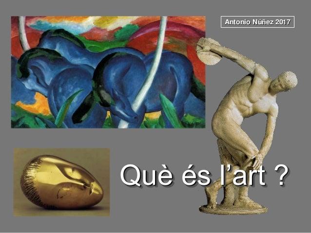 Què és l'art ? Antonio Núñez 2017