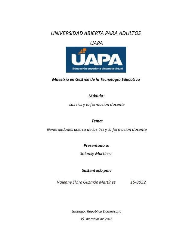 UNIVERSIDAD ABIERTA PARA ADULTOS UAPA Maestría en Gestión de la Tecnología Educativa Módulo: Las tics y la formación docen...