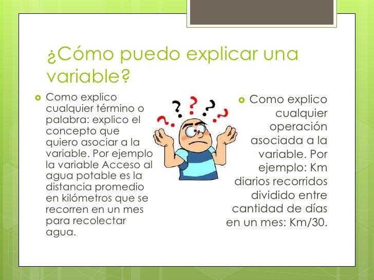 ¿Cómo puedo explicar una    variable?   Como explico               Como explico    cualquier término o               cua...