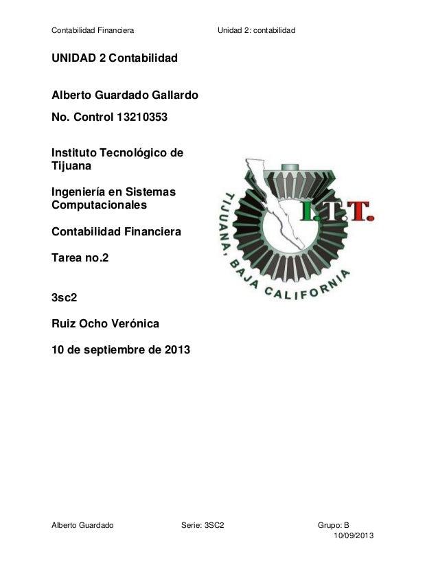 Contabilidad Financiera  Unidad 2: contabilidad  UNIDAD 2 Contabilidad Alberto Guardado Gallardo No. Control 13210353 Inst...
