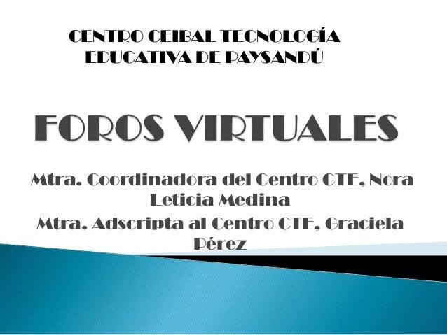 Mtra. Coordinadora del Centro CTE, Nora Leticia Medina Mtra. Adscripta al Centro CTE, Graciela Pérez CENTRO CEIBAL TECNOLO...