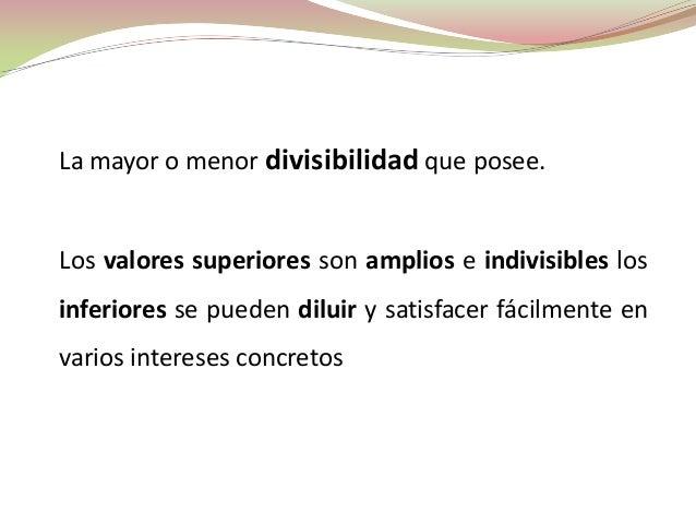 La mayor o menor divisibilidad que posee.Los valores superiores son amplios e indivisibles losinferiores se pueden diluir ...