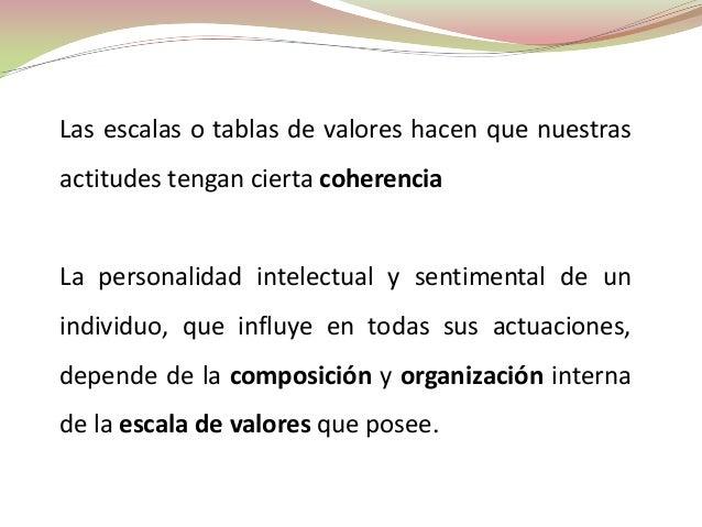 Las escalas o tablas de valores hacen que nuestrasactitudes tengan cierta coherenciaLa personalidad intelectual y sentimen...
