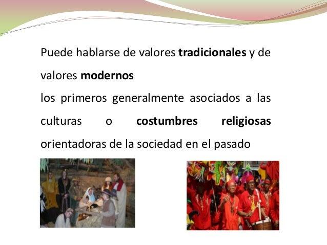 Puede hablarse de valores tradicionales y devalores modernoslos primeros generalmente asociados a lasculturas    o      co...