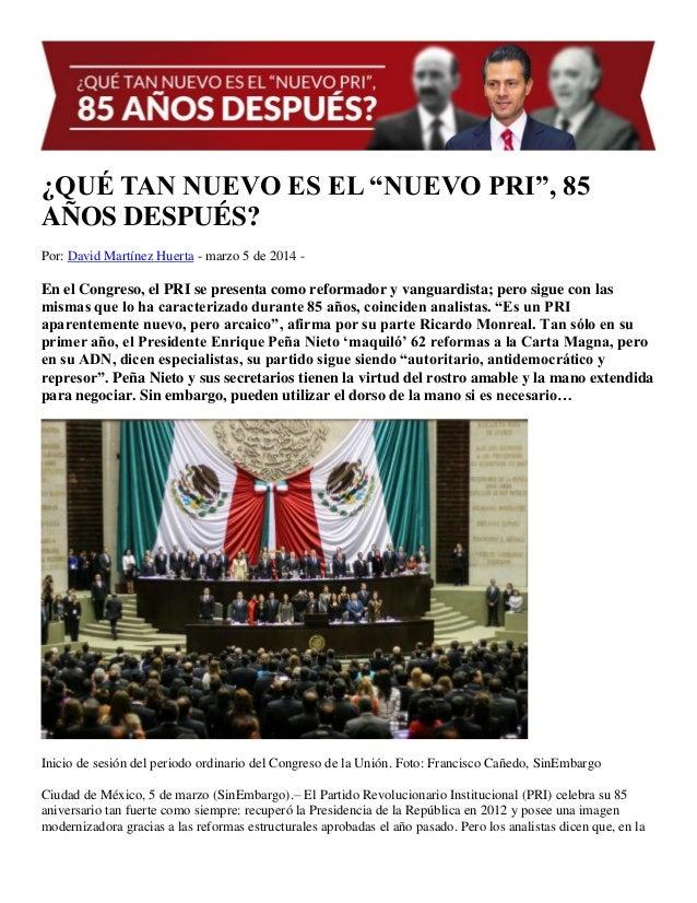 """¿QUÉ TAN NUEVO ES EL """"NUEVO PRI"""", 85 AÑOS DESPUÉS? Por: David Martínez Huerta - marzo 5 de 2014 -  En el Congreso, el PRI ..."""