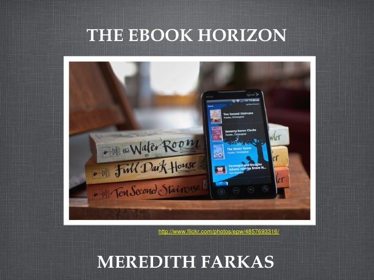 THE EBOOK HORIZON MEREDITH FARKAS http://www.flickr.com/photos/epw/4857693316/