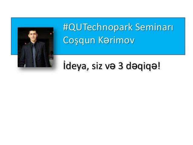 #QUTechnopark Seminarı Coşqun Kərimov İdeya, siz və 3 dəqiqə!