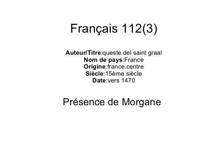 Français 112(3) Auteur/Titre :queste del saint graal Nom de pays :France Origine :france.centre Siècle :15ème siècle Date ...