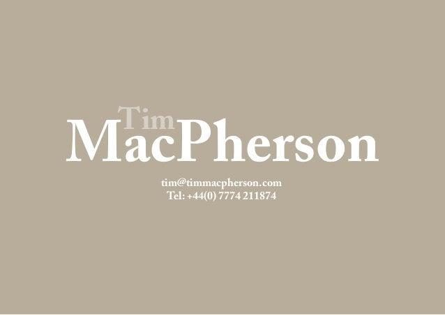 tim@timmacpherson.com Tel: +44(0) 7774 211874 Tim MacPherson