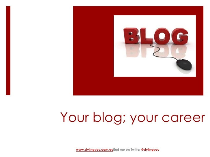 Your blog; your career<br />www.stylingyou.com.aufind me on Twitter @stylingyou<br />