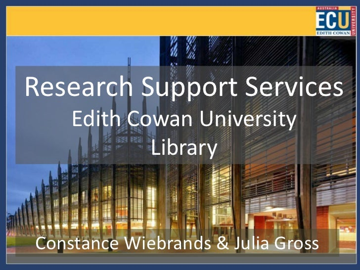 Research Support Services    Edith Cowan University            LibraryConstance Wiebrands & Julia Gross