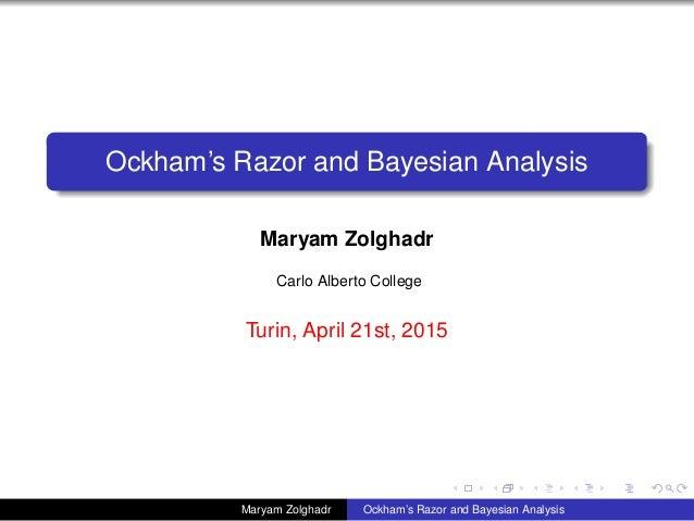 Ockham's Razor and Bayesian Analysis Maryam Zolghadr Carlo Alberto College Turin, April 21st, 2015 Maryam Zolghadr Ockham'...