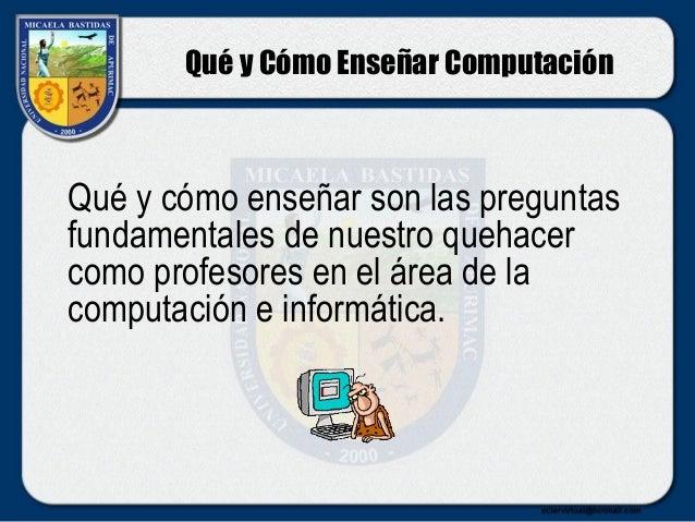 Qué y cómo enseñar computación e informática Slide 2