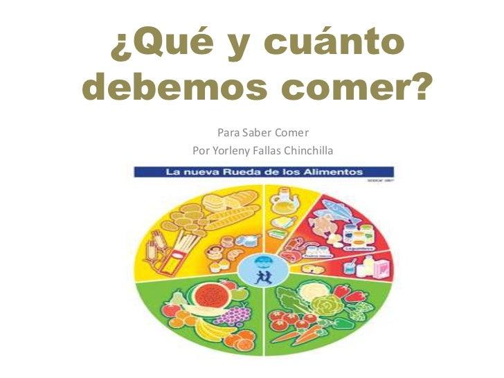 ¿Qué y cuánto debemos comer?<br />Para Saber Comer <br />Por Yorleny Fallas Chinchilla<br />