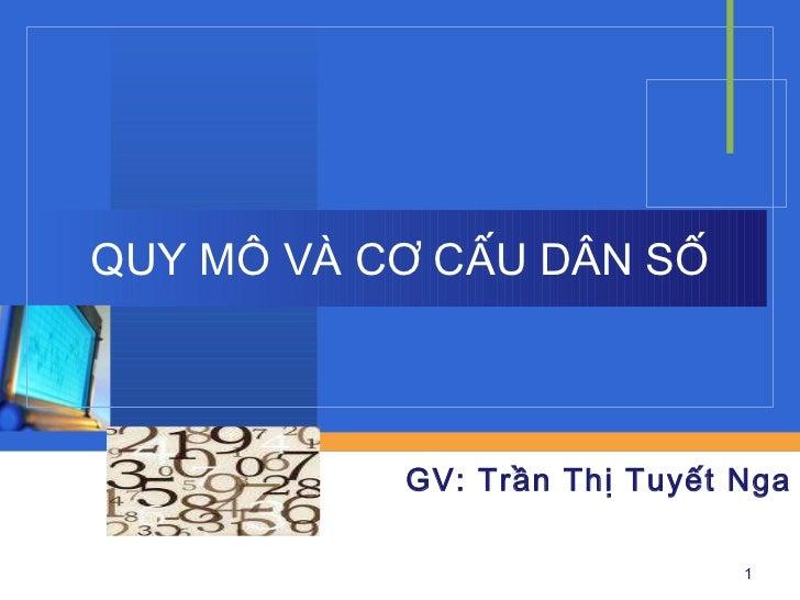 QUY MÔ VÀ CƠ CẤU DÂN SỐ GV: Trần Thị Tuyết Nga