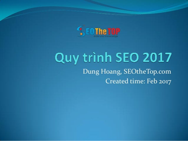 Dung Hoang, SEOtheTop.com Created time: Feb 2017