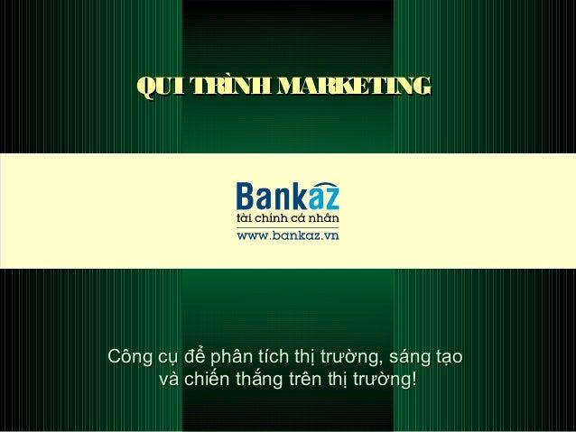 QUI TRÌNHMARKETINGQUI TRÌNHMARKETING Công cụ để phân tích thị trường, sáng tạoCông cụ để phân tích thị trường, sáng tạo và...