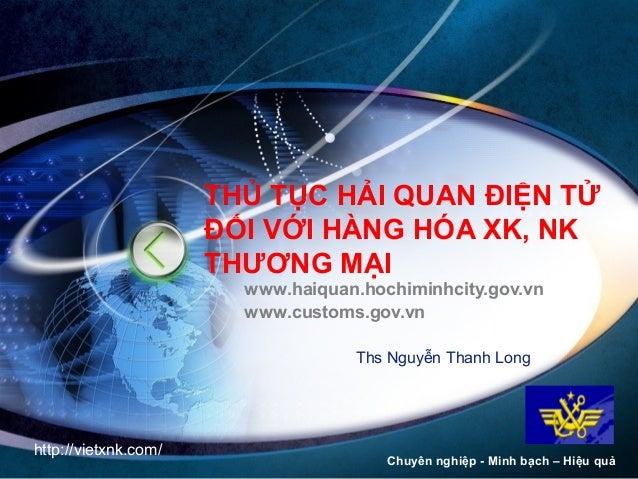 THỦ TỤC HẢI QUAN ĐIỆN TỬ  ĐỐI VỚI HÀNG HÓA XK, NK  THƯƠNG MẠI  www.haiquan.hochiminhcity.gov.vn  www.customs.gov.vn  LOGO ...