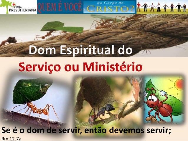 Se é o dom de servir, então devemos servir; Rm 12.7a