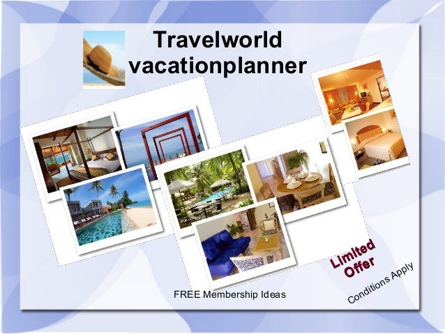 Travelworld vacationplanner  d ite Lim ffer O FREE Membership Ideas  ly pp A ns io dit n Co