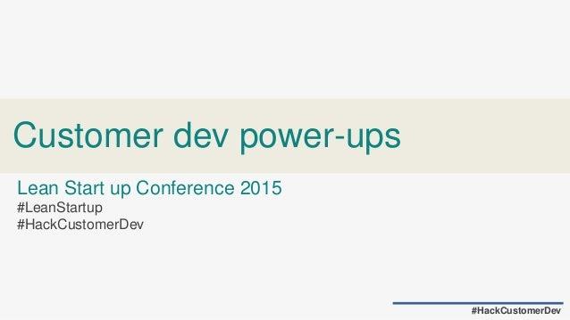 Customer dev power-ups #HackCustomerDev Lean Start up Conference 2015 #LeanStartup #HackCustomerDev