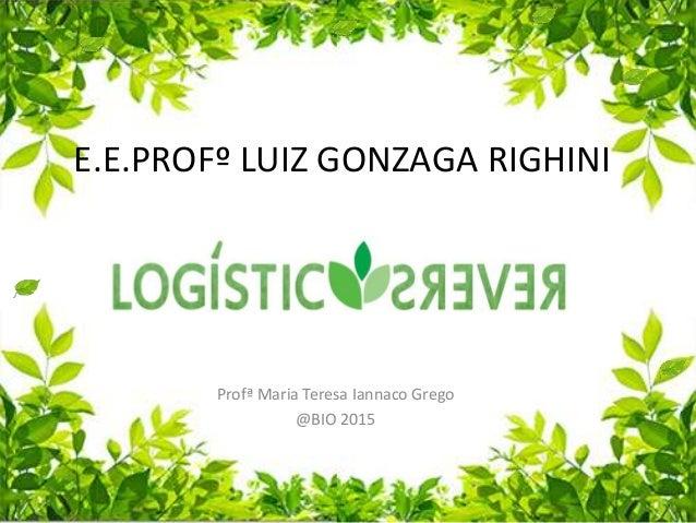 E.E.PROFº LUIZ GONZAGA RIGHINI Profª Maria Teresa Iannaco Grego @BIO 2015