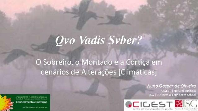 Qvo Vadis Svber? O Sobreiro, o Montado e a Cortiça em cenários de Alterações [Climáticas] Nuno Gaspar de Oliveira CIGEST  ...