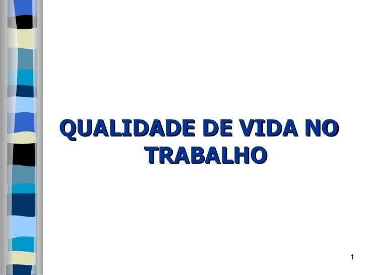<ul><li>QUALIDADE DE VIDA NO TRABALHO </li></ul>