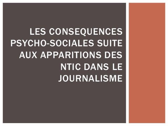 LES CONSEQUENCES  PSYCHO-SOCIALES SUITE  AUX APPARITIONS DES  NTIC DANS LE  JOURNALISME