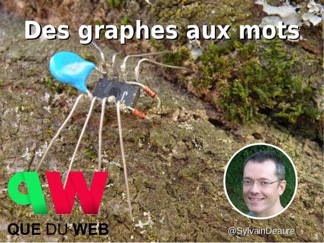 Des graphes aux motsDes graphes aux mots @SylvainDeaure@SylvainDeaure