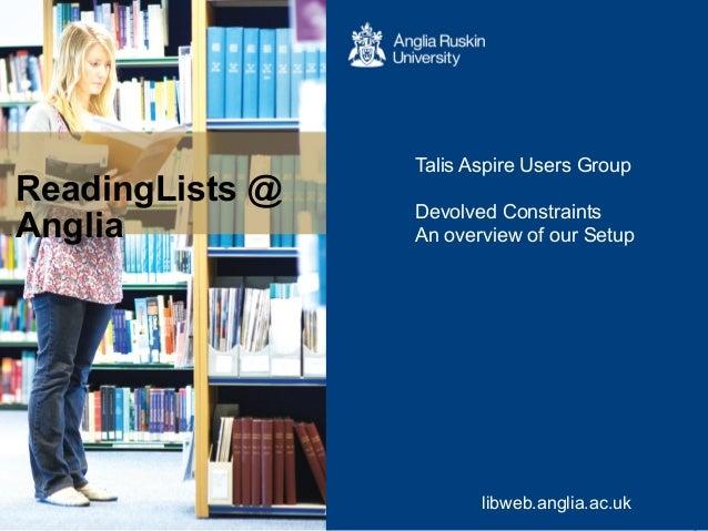 ReadingLists @ Anglia www.libweb.anglia.ac.uklibweb.anglia.ac.uk Talis Aspire Users Group Devolved Constraints An overview...