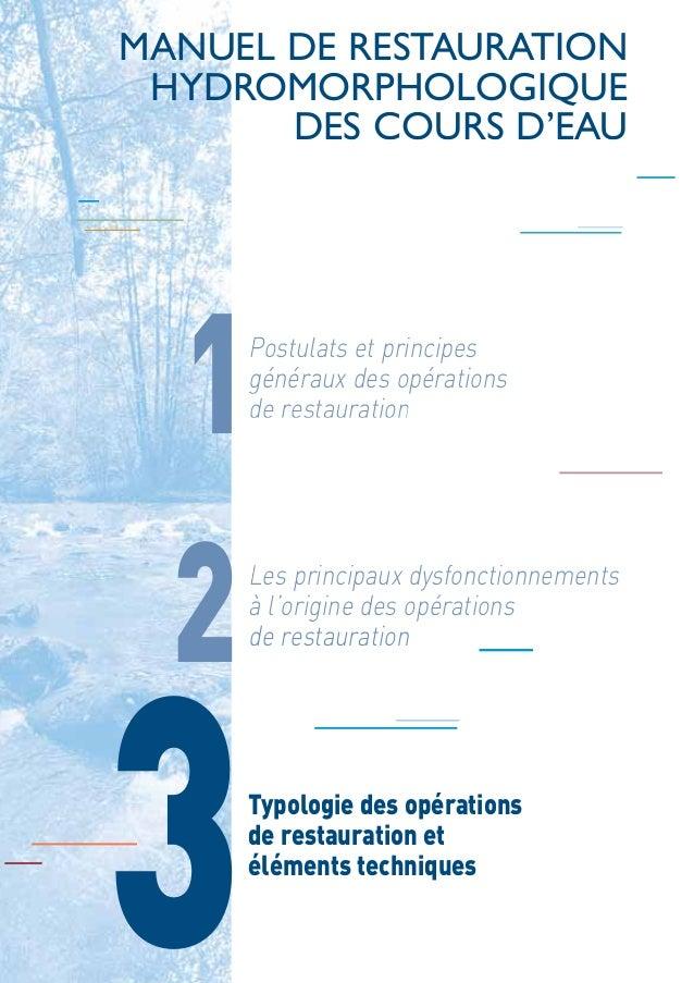 MANUEL DE RESTAURATION  HYDROMORPHOLOGIQUE  DES COURS D'EAU  1Postulats et principes  généraux des opérations  de restaura...
