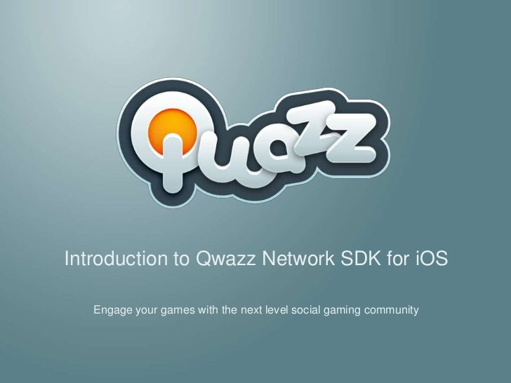 Introduction to Qwazz Network SDK for iOS<br />Engage your games with the next level social gaming community<br />