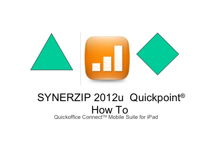 SYNERZIP 2012u  Quickpoint ®  How To  Quickoffice Connect TM  Mobile Suite for iPad