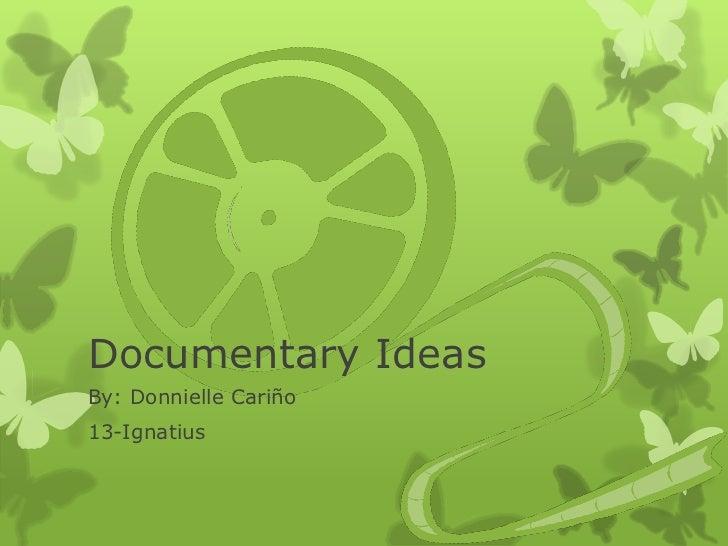 Documentary IdeasBy: Donnielle Cariño13-Ignatius