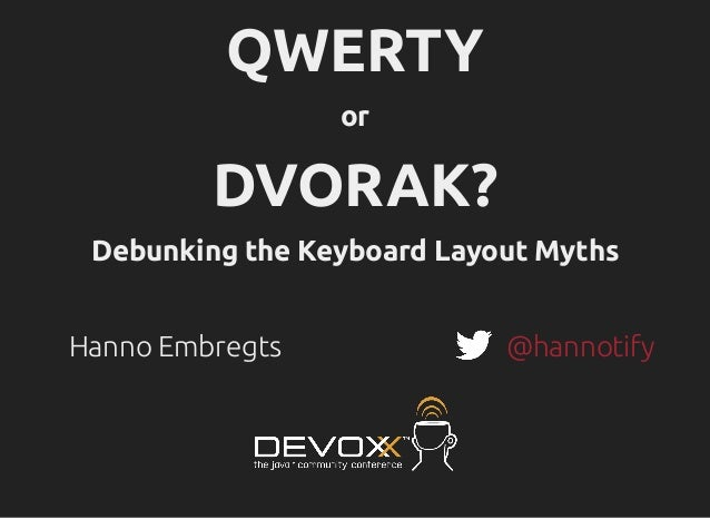 QWERTY or DVORAK? Debunking the Keyboard Layout Myths Hanno Embregts @hannotify