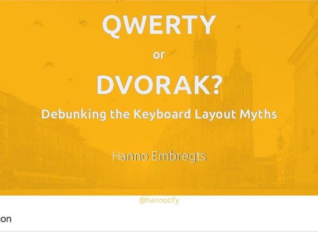 QWERTYQWERTY oror DVORAK?DVORAK? Debunking the Keyboard Layout MythsDebunking the Keyboard Layout Myths Hanno EmbregtsHann...